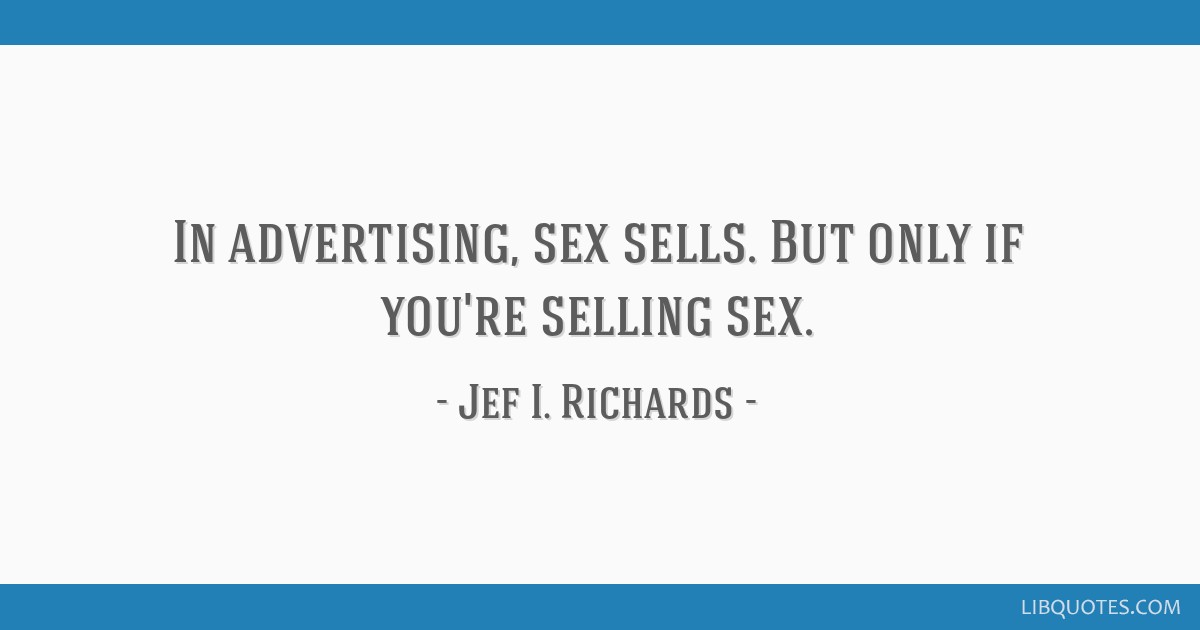 In advertising, sex sells. But only if you're selling sex.