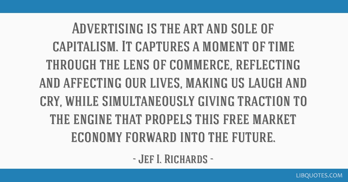 Advertising is the art and sole of capitalism. It captures a moment of time through the lens of commerce, reflecting and affecting our lives, making...