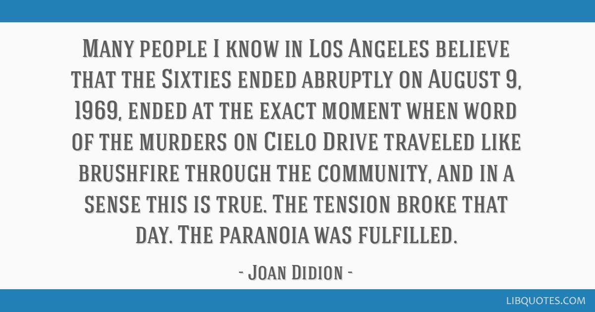 Many people I know in Los Angeles believe that the Sixties ended abruptly on August 9, 1969, ended at the exact moment when word of the murders on...
