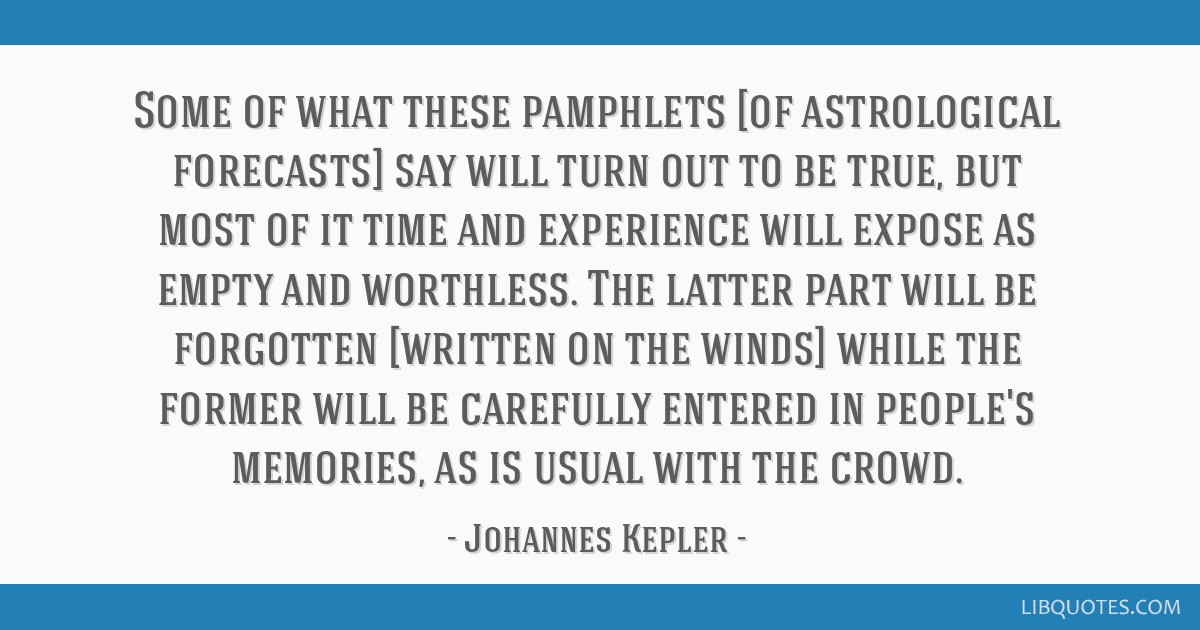 Some of what these pamphlets [of astrological forecasts] say will turn out to be true, but most of it time and experience will expose as empty and...