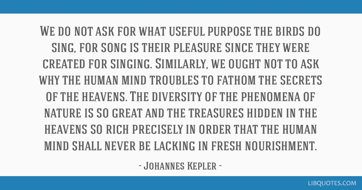 We do not ask for what useful purpose the birds do sing, for song is their pleasure since they were created for singing. Similarly, we ought not to...