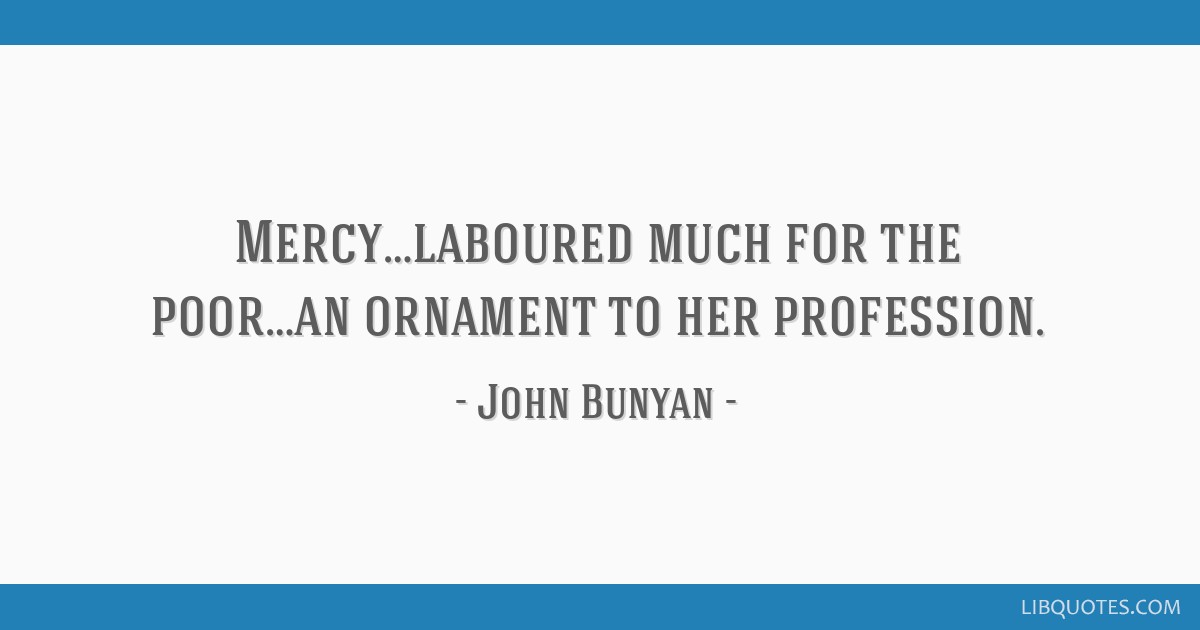 Mercy…laboured much for the poor…an ornament to her profession.