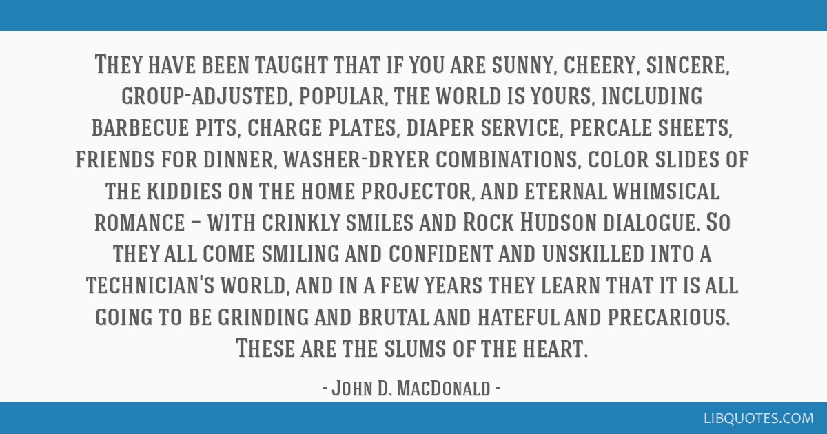 John D Macdonald Quotes: They Have Been Taught That If You Are Sunny, Cheery