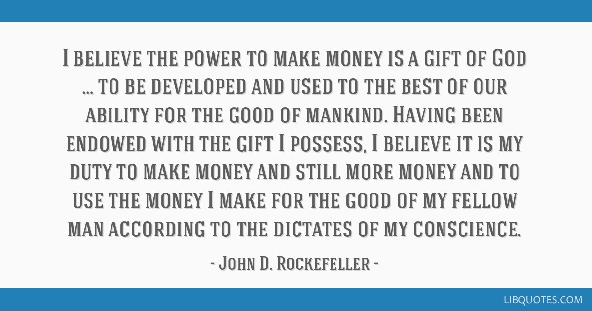 I Believe The Power To Make Money Is A Gift Of God To Be Developed And