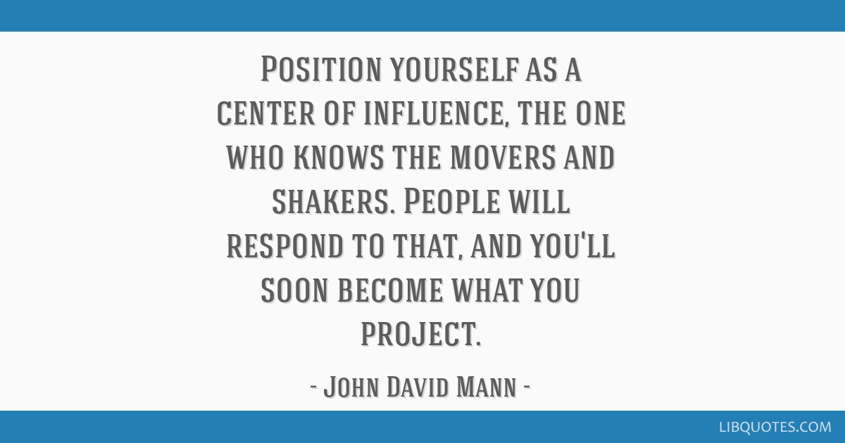 Position yourself as a center of influence, the one who knows the ...