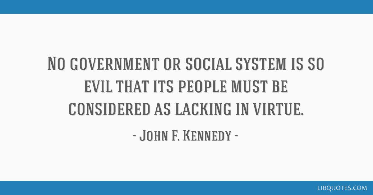 No government or social system is so evil that its people must be considered as lacking in virtue.