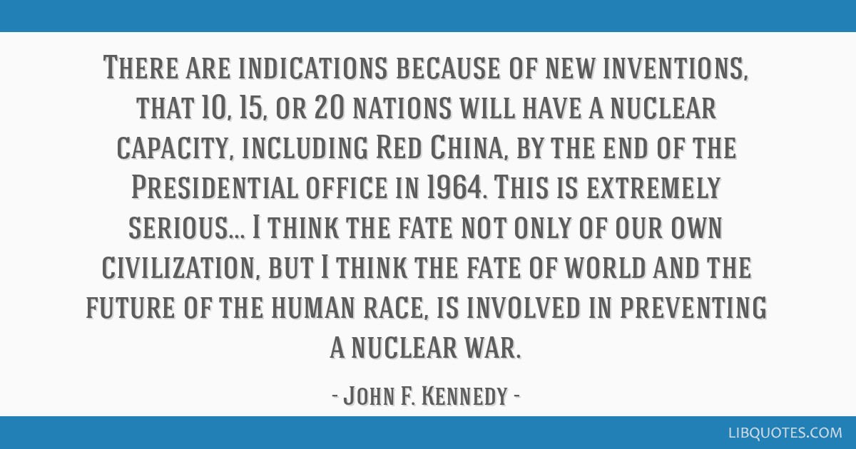 There are indications because of new inventions, that 10, 15, or 20 nations will have a nuclear capacity, including Red China, by the end of the...
