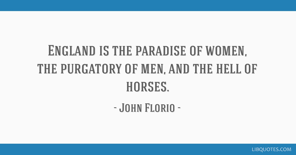 England is the paradise of women, the purgatory of men, and the hell of horses.