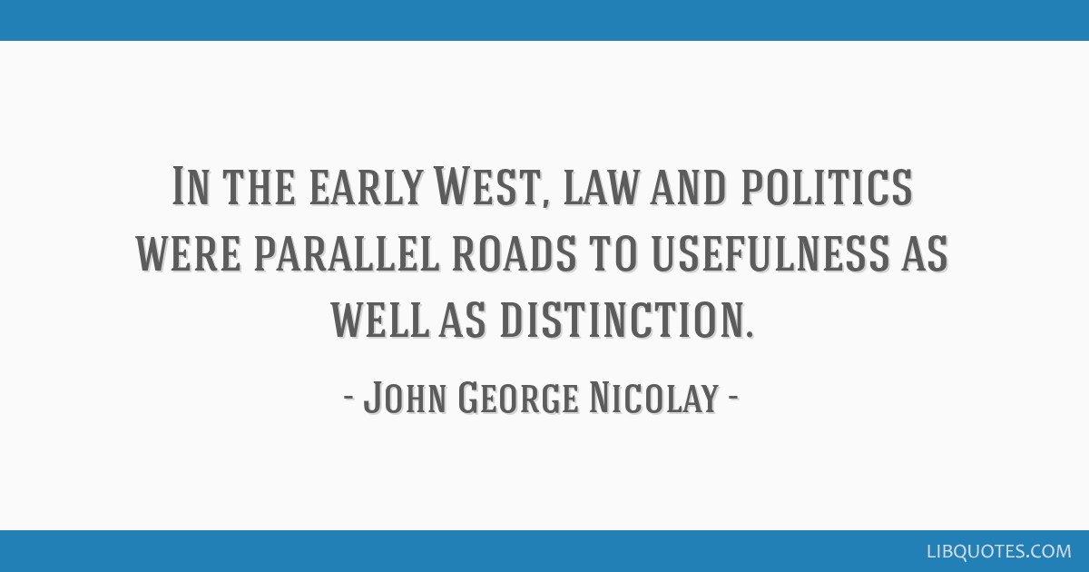 In the early West, law and politics were parallel roads to usefulness as well as distinction.