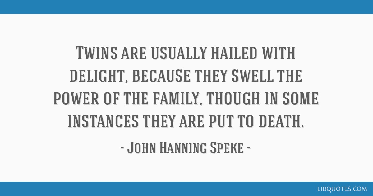Twins are usually hailed with delight, because they swell the power of the family, though in some instances they are put to death.