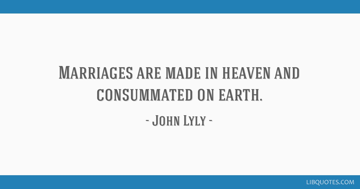 Marriages Are Made In Heaven And Consummated On Earth