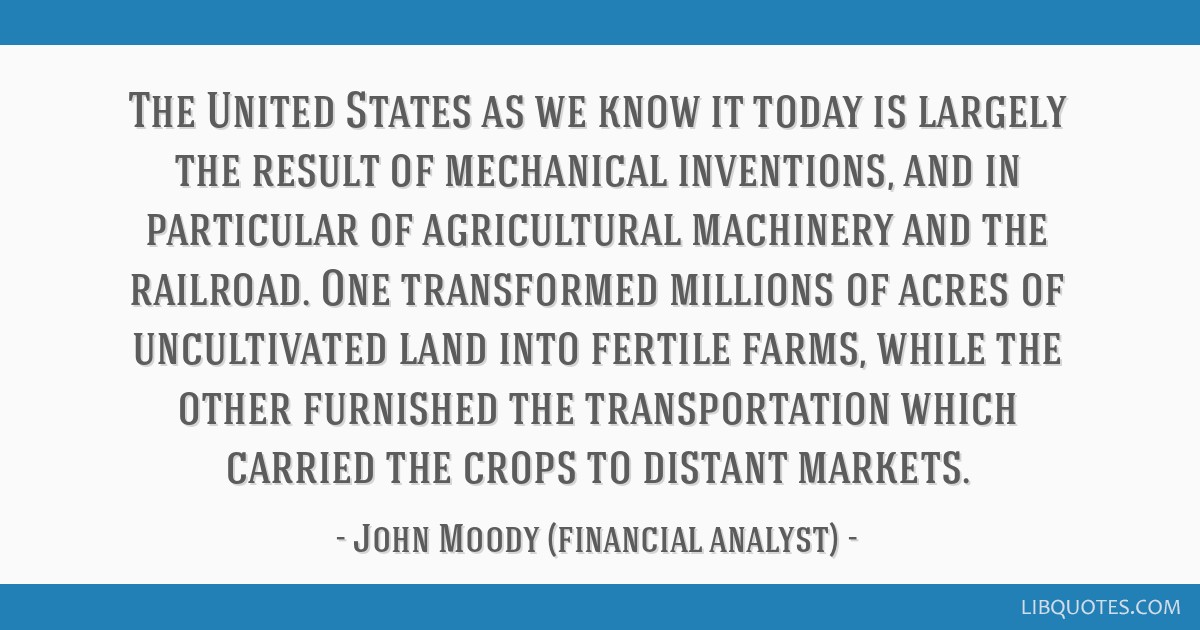The United States as we know it today is largely the result of mechanical inventions, and in particular of agricultural machinery and the railroad....