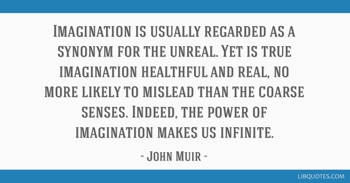Imagination Is Usually Regarded As A Synonym For The Unreal Yet Is