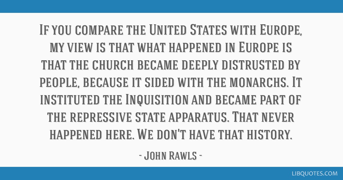 If you compare the United States with Europe, my view is that what happened in Europe is that the church became deeply distrusted by people, because...