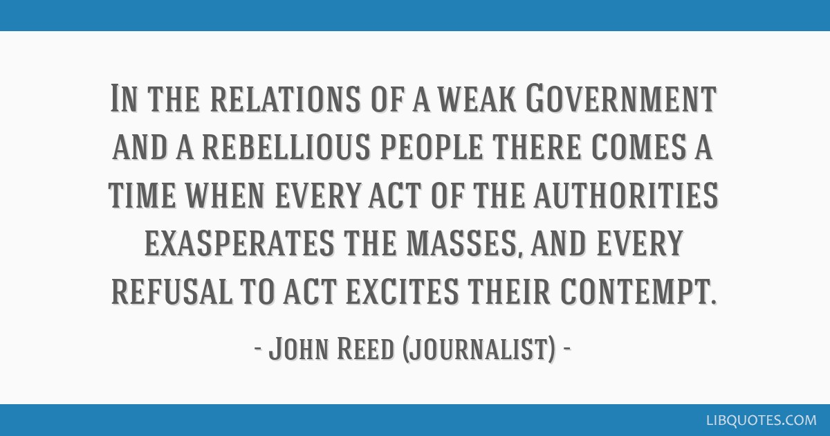 In the relations of a weak Government and a rebellious people there comes a time when every act of the authorities exasperates the masses, and every...