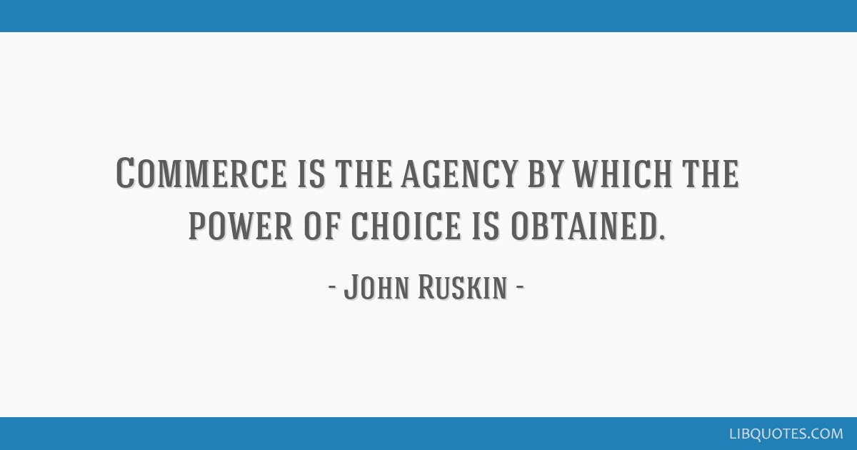 Commerce Is The Agency By Which The Power Of Choice Is Obtained