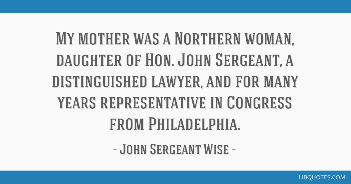 My mother was a Northern woman, daughter of Hon. John Sergeant, a distinguished lawyer, and for many years representative in Congress from...