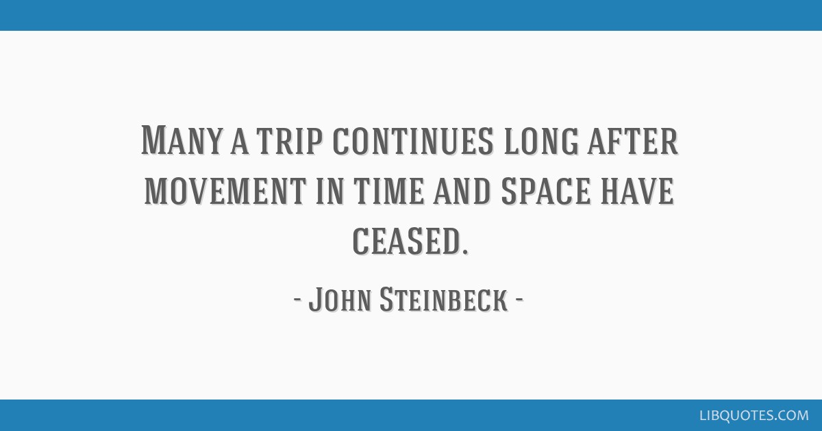 Many a trip continues long after movement in time and space have ceased.
