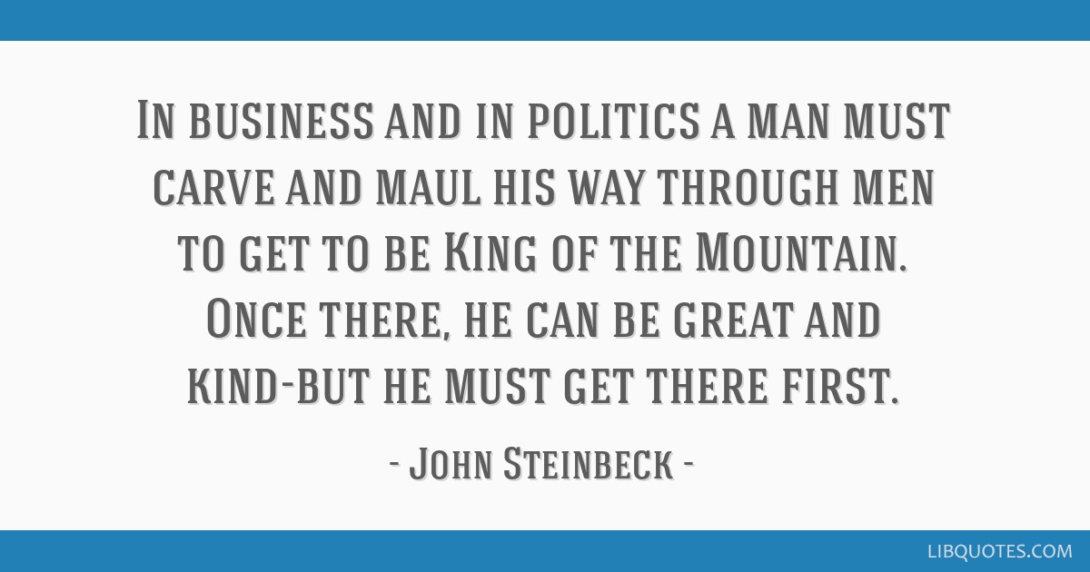 In business and in politics a man must carve and maul his way through men to get to be King of the Mountain. Once there, he can be great and kind-but ...