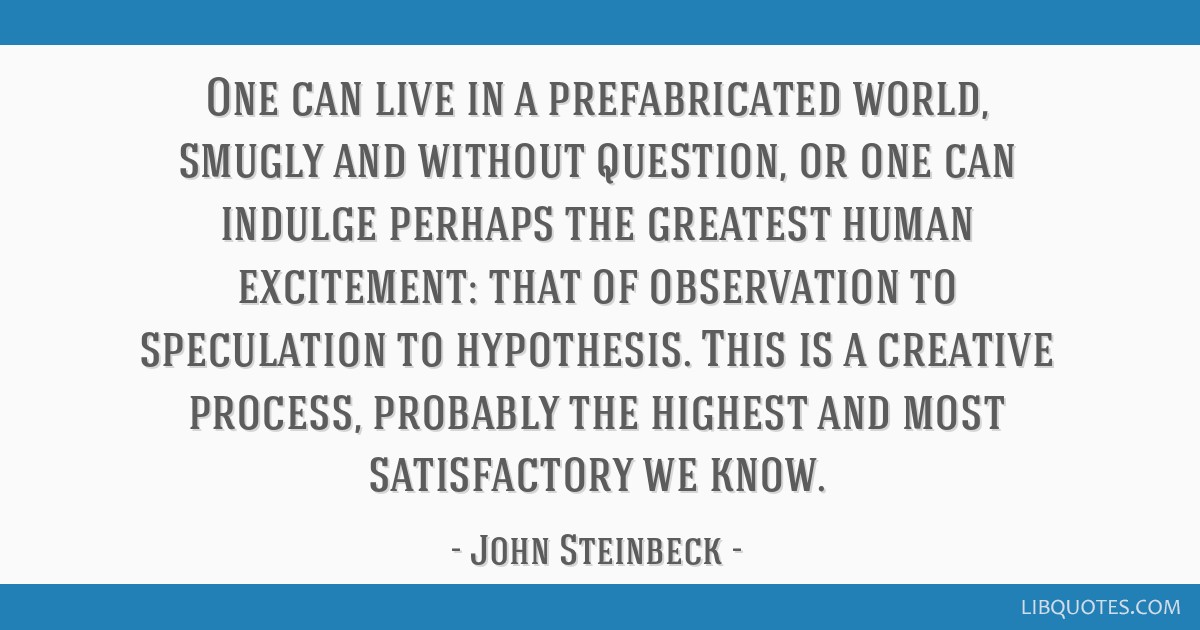 One can live in a prefabricated world, smugly and without question, or one can indulge perhaps the greatest human excitement: that of observation to...