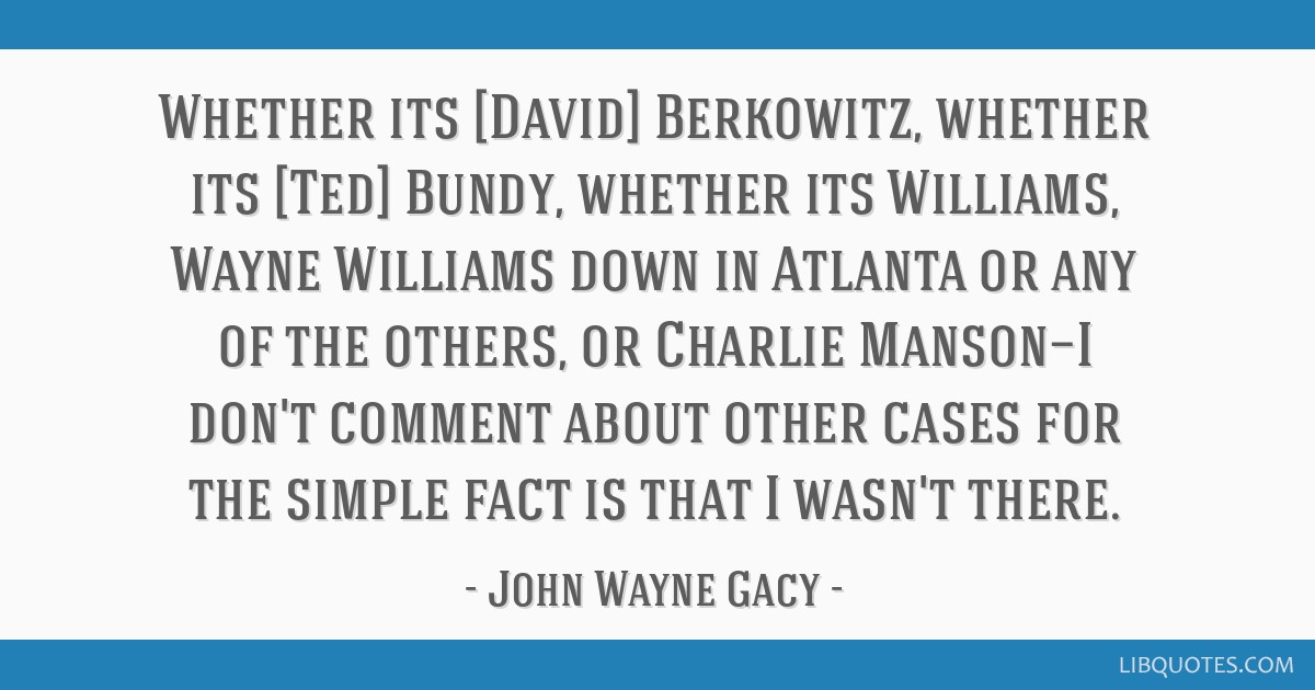 Whether its [David] Berkowitz, whether its [Ted] Bundy