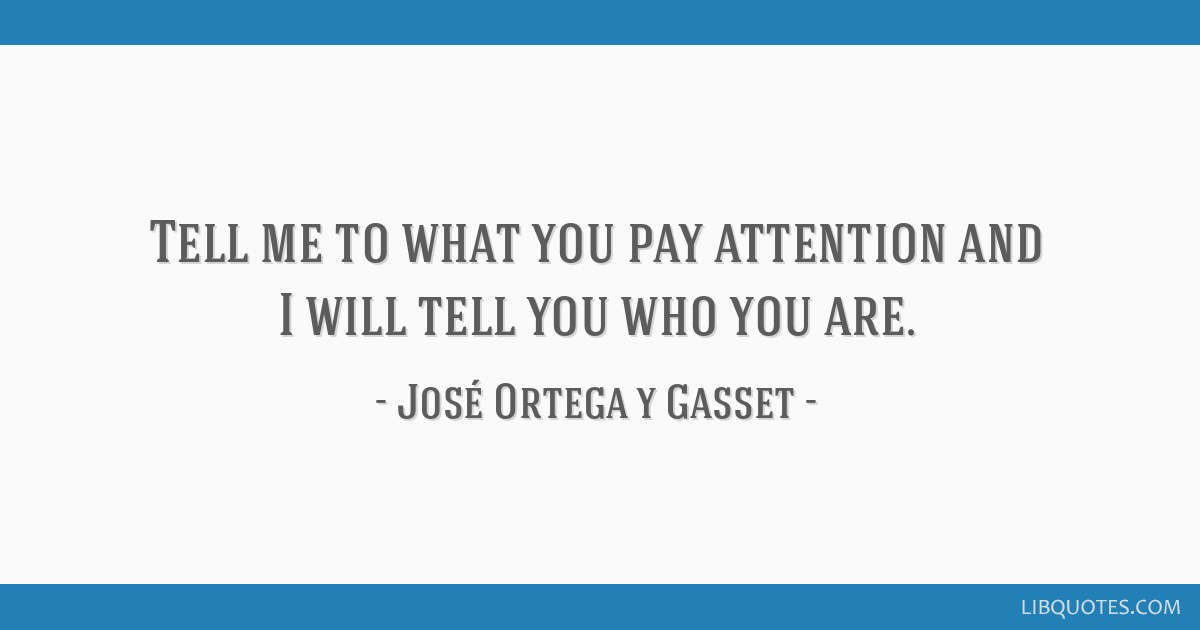 Tell Me To What You Pay Attention And I Will Tell You Who You Are