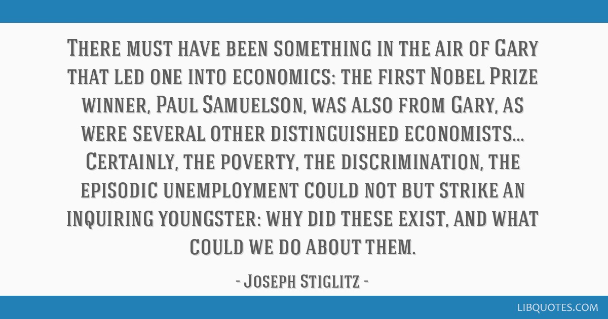 There must have been something in the air of Gary that led one into economics: the first Nobel Prize winner, Paul Samuelson, was also from Gary, as...