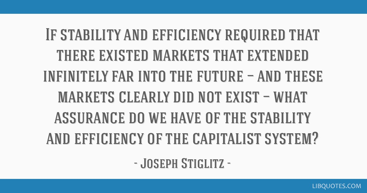 If stability and efficiency required that there existed markets that extended infinitely far into the future — and these markets clearly did not...