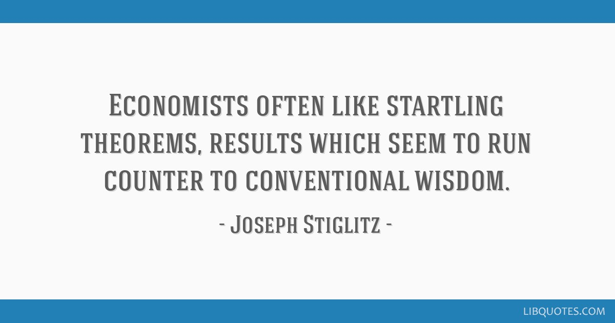 Economists often like startling theorems, results which seem to run counter to conventional wisdom.
