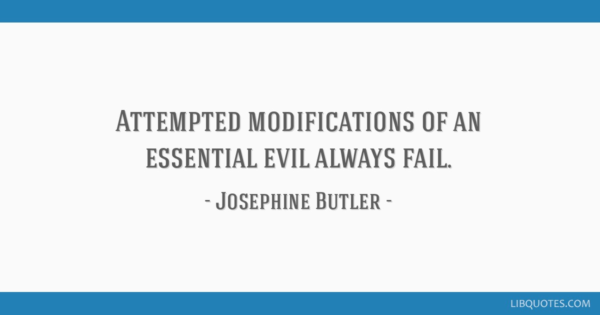 Attempted modifications of an essential evil always fail.