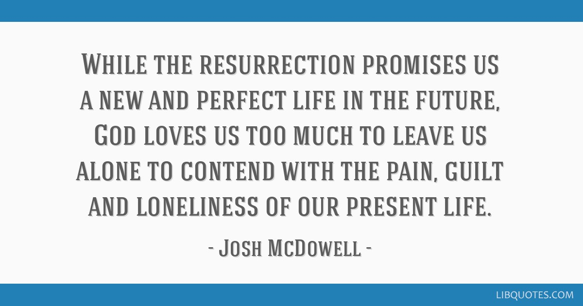 While the resurrection promises us a new and perfect life in the future, God loves us too much to leave us alone to contend with the pain, guilt and...