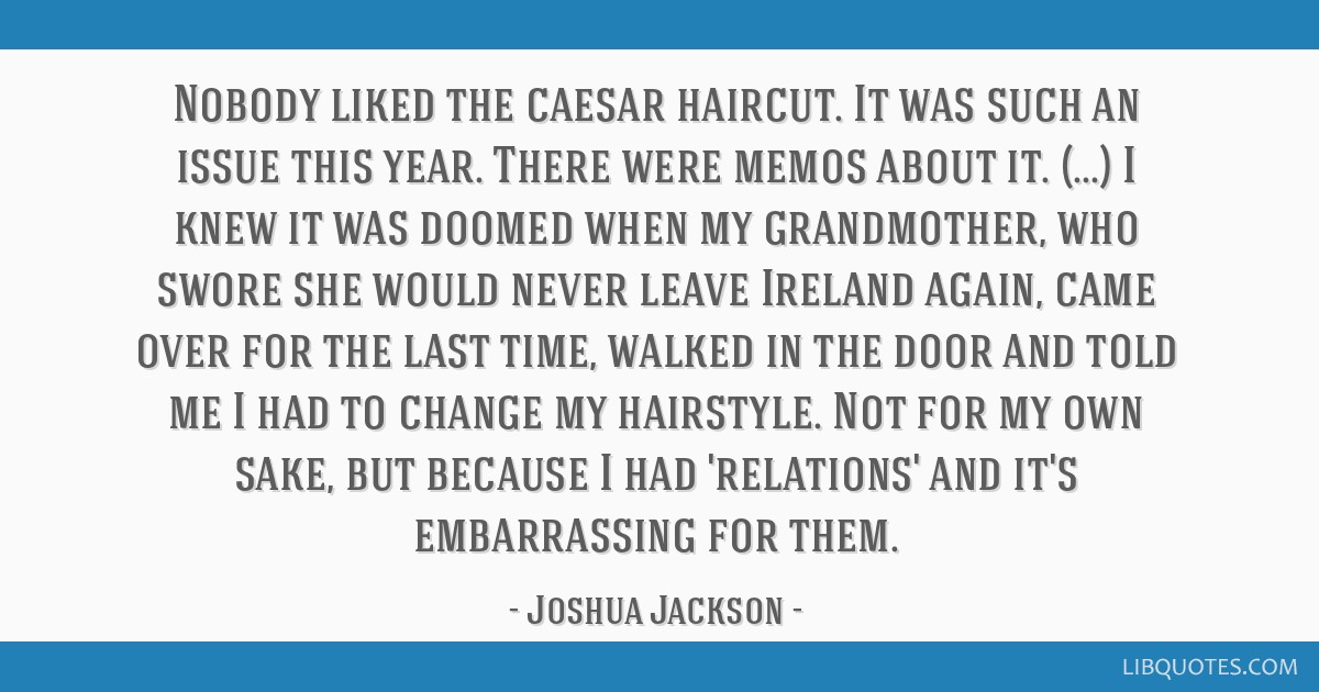 Nobody liked the caesar haircut. It was such an issue this year. There were memos about it. (...) I knew it was doomed when my grandmother, who swore ...