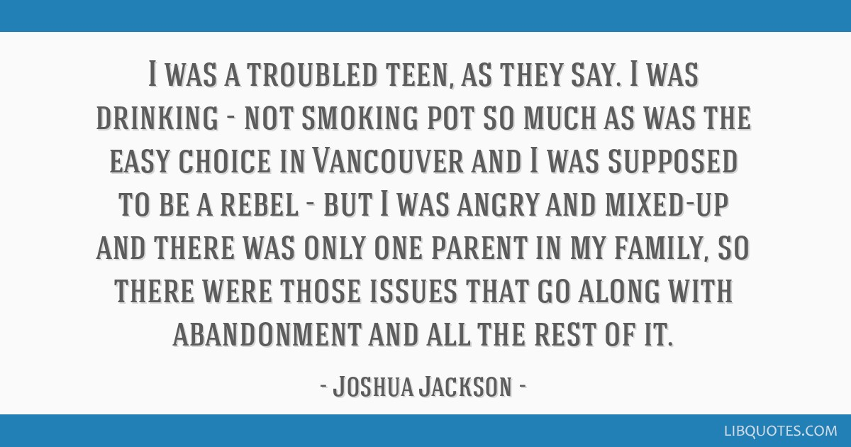 I was a troubled teen, as they say. I was drinking - not smoking pot so much as was the easy choice in Vancouver and I was supposed to be a rebel -...