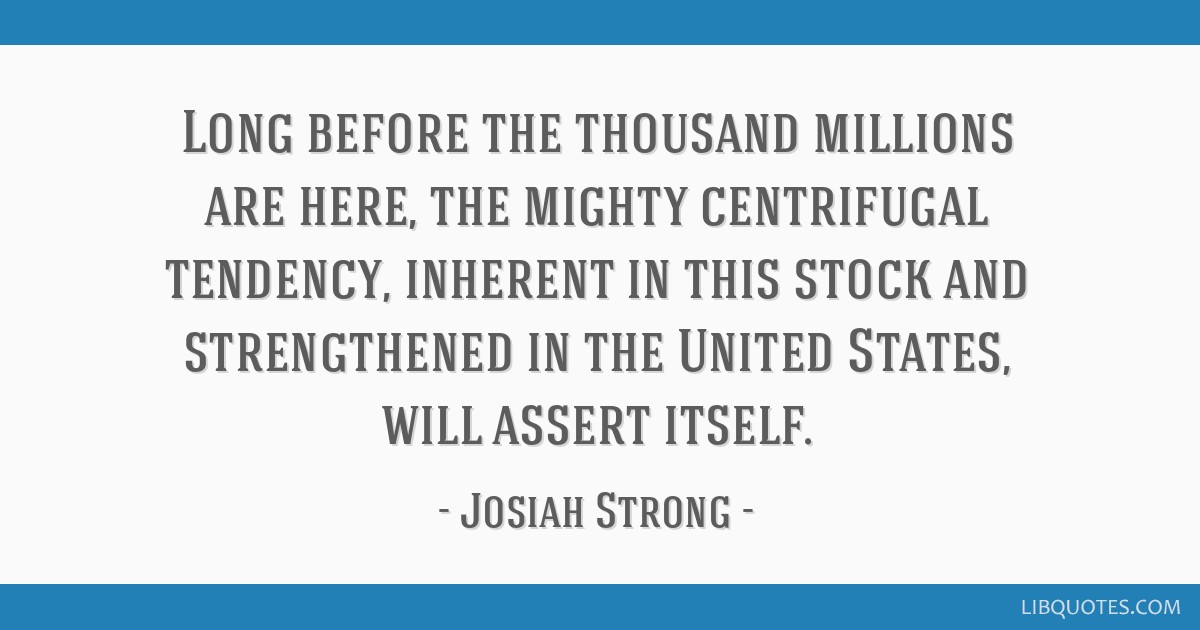 Long before the thousand millions are here, the mighty centrifugal tendency, inherent in this stock and strengthened in the United States, will...