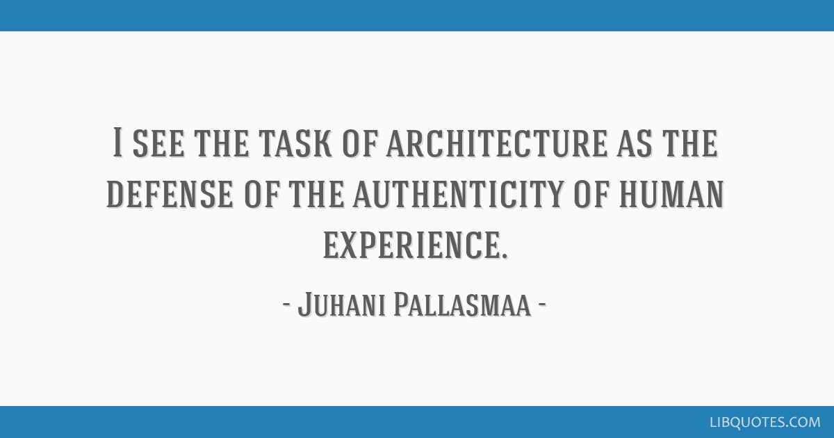 I See The Task Of Architecture As The Defense Of The Authenticity Of