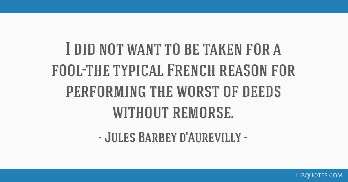 I Did Not Want To Be Taken For A Fool The Typical French Reason For