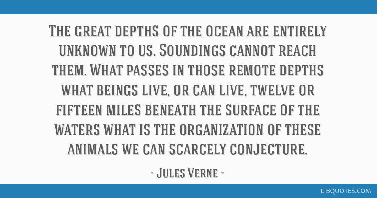 The great depths of the ocean are entirely unknown to us. Soundings cannot reach them. What passes in those remote depths what beings live, or can...