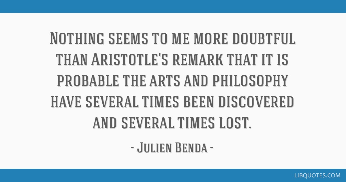 Nothing seems to me more doubtful than Aristotle's remark that it is probable the arts and philosophy have several times been discovered and several...