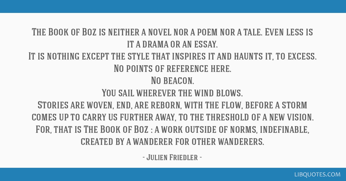 The Book of Boz is neither a novel nor a poem nor a tale. Even less is it a drama or an essay. It is nothing except the style that inspires it and...