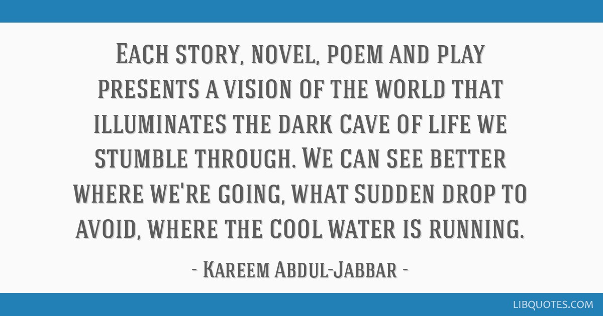 Each story, novel, poem and play presents a vision of the world that illuminates the dark cave of life we stumble through. We can see better where...