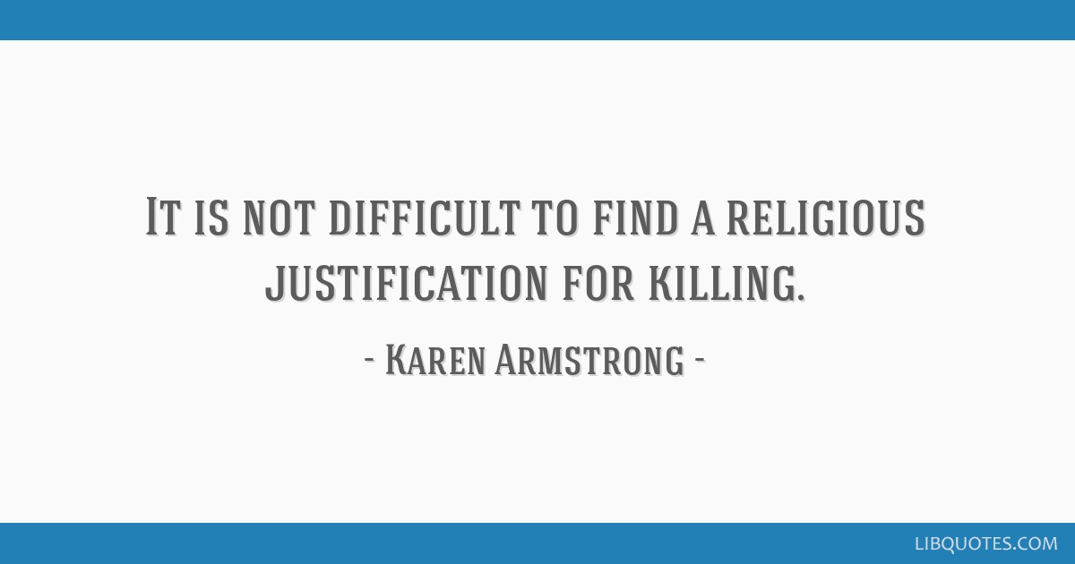 It is not difficult to find a religious justification for killing.