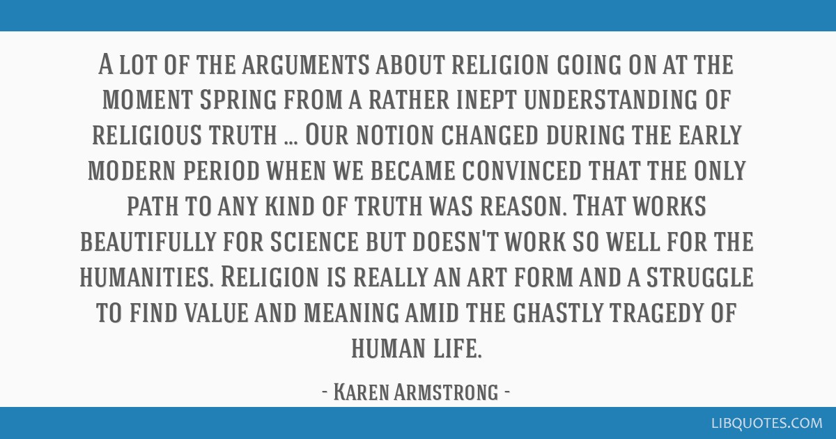 A lot of the arguments about religion going on at the moment spring from a rather inept understanding of religious truth … Our notion changed...