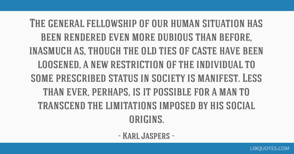 The general fellowship of our human situation has been rendered even more dubious than before, inasmuch as, though the old ties of caste have been...