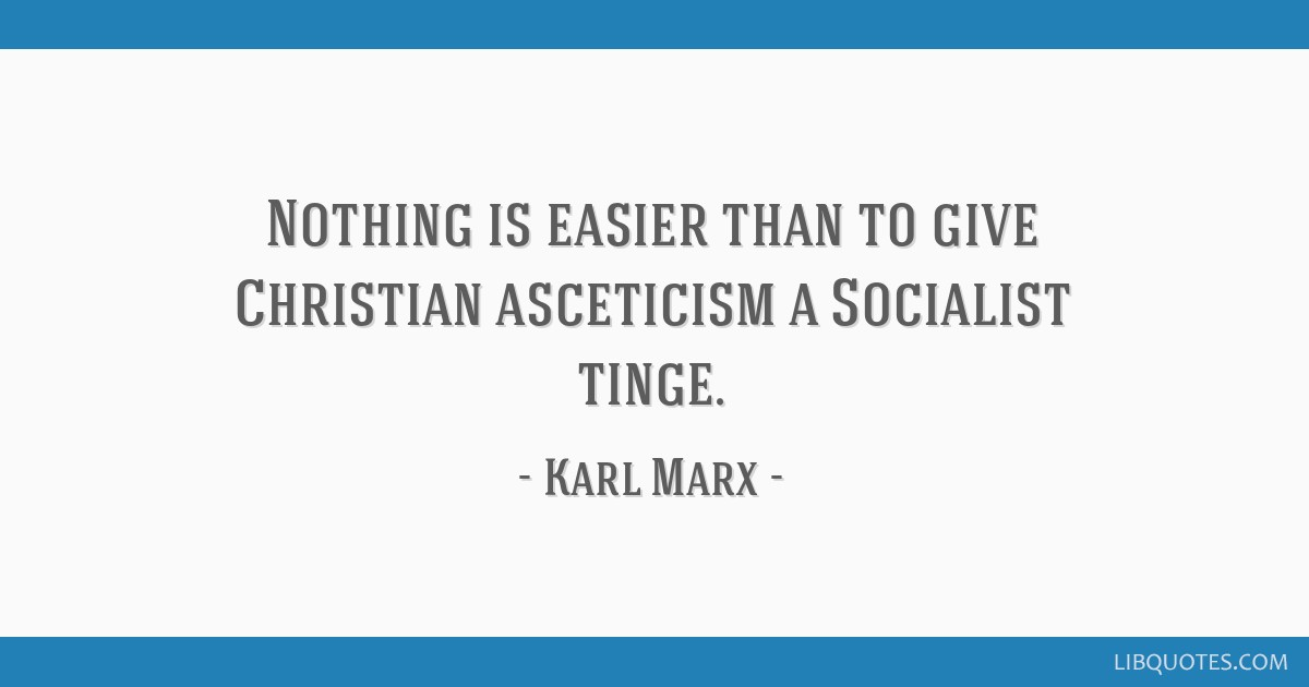 Nothing is easier than to give Christian asceticism a Socialist tinge.