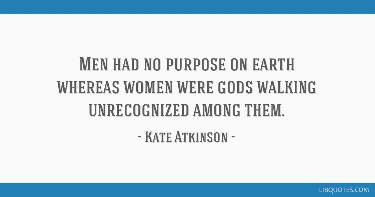 Men Had No Purpose On Earth Whereas Women Were Gods Walking