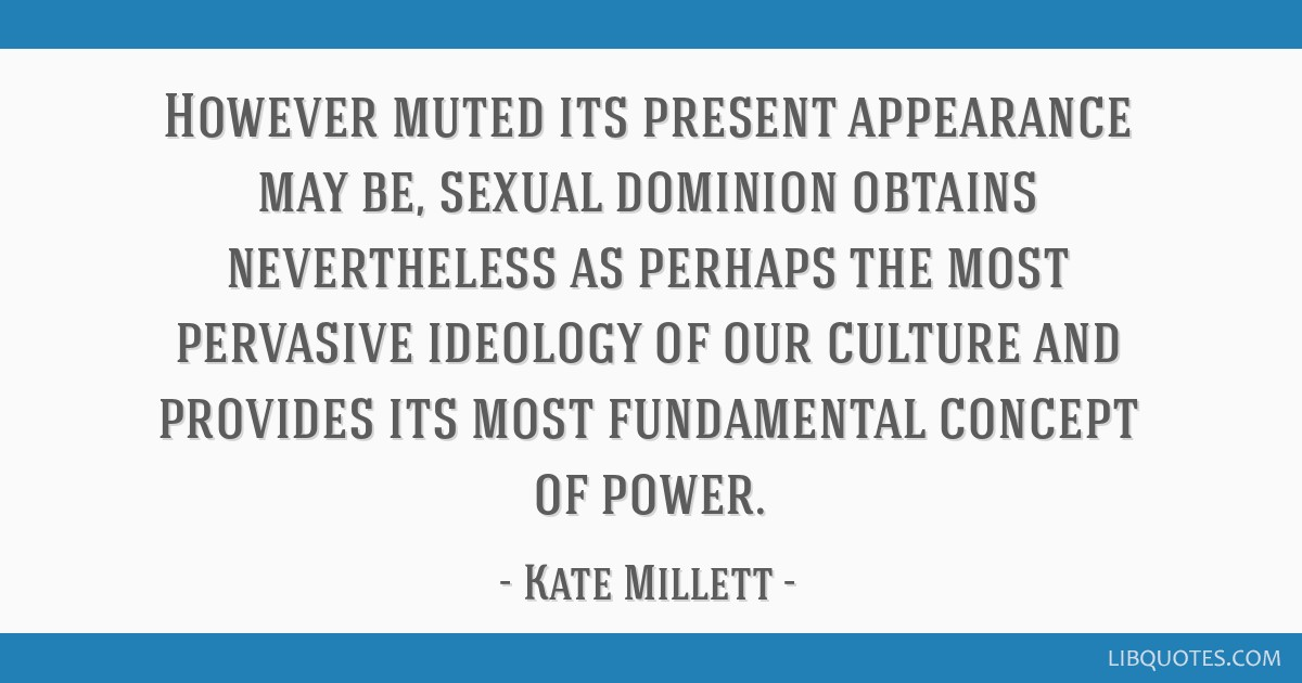 However muted its present appearance may be, sexual dominion obtains nevertheless as perhaps the most pervasive ideology of our culture and provides...
