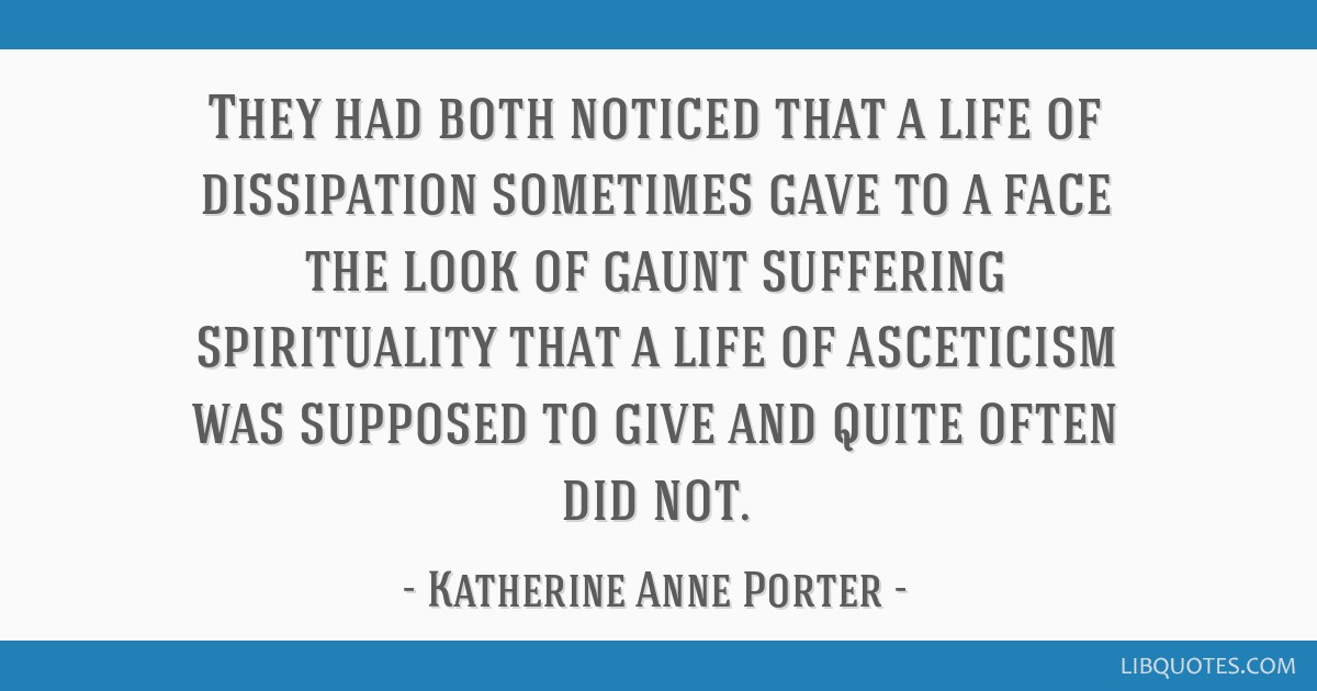 They had both noticed that a life of dissipation sometimes gave to a face the look of gaunt suffering spirituality that a life of asceticism was...