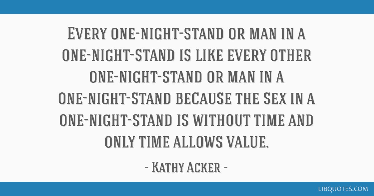 Every one-night-stand or man in a one-night-stand is like every other one-night-stand or man in a one-night-stand because the sex in a...