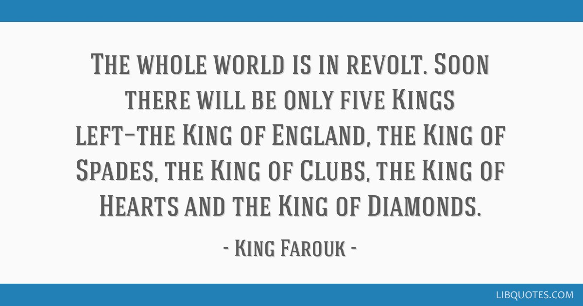 The Whole World Is In Revolt Soon There Will Be Only Five Kings