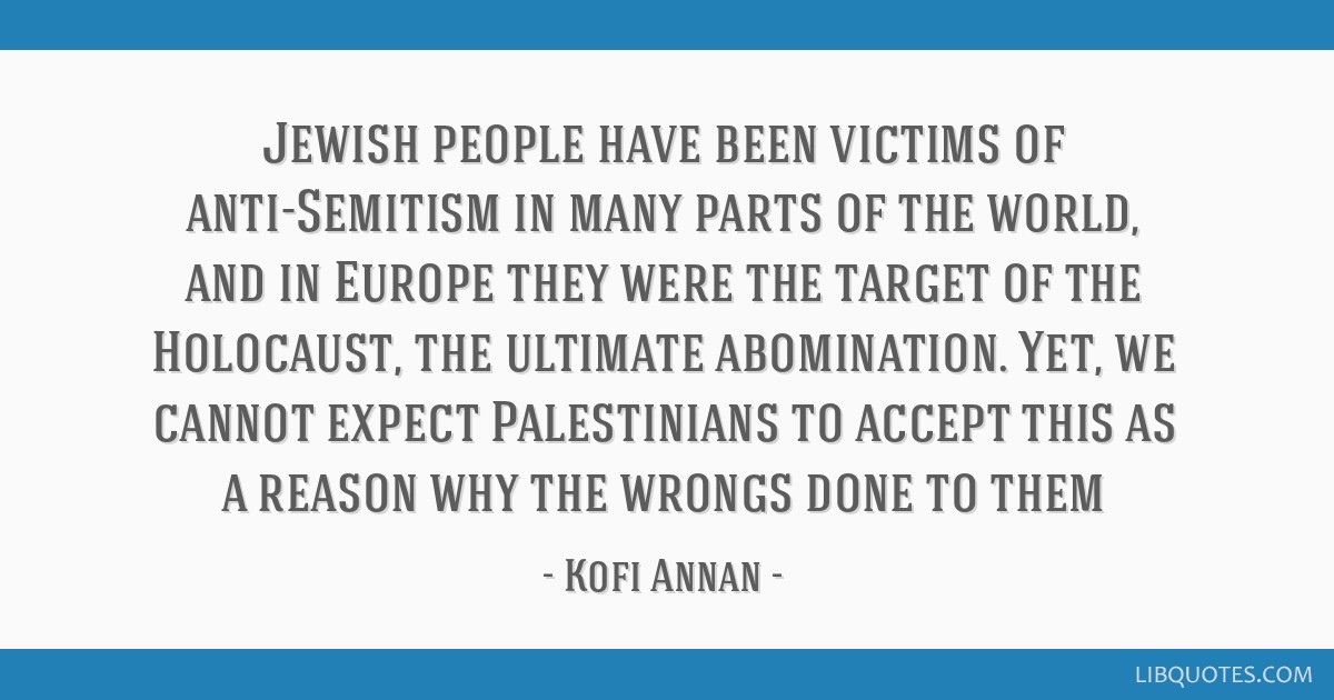 Jewish people have been victims of anti-Semitism in many parts of the world, and in Europe they were the target of the Holocaust, the ultimate...